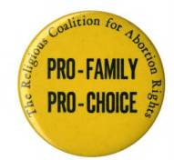 ProFamily_ProChoice_The_Religious_Coalition_for_Abortion_Rights_button_circa_1973